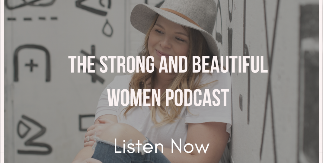 Strong and Beautiful Women Podcast Listen Now